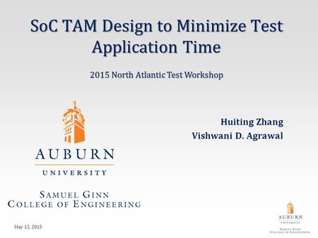 SoC TAM Design to Minimize Test Application Time Huiting Zhang Vishwani D. Agrawal May 12, 2015 2015 North Atlantic Test Workshop.