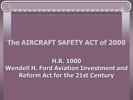 The AIRCRAFT SAFETY ACT of 2000 H.R. 1000 Wendell H. Ford Aviation Investment and Reform Act for the 21st Century.