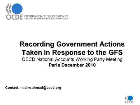Recording Government Actions Taken in Response to the GFS Paris December 2010 Recording Government Actions Taken in Response to the GFS OECD National Accounts.