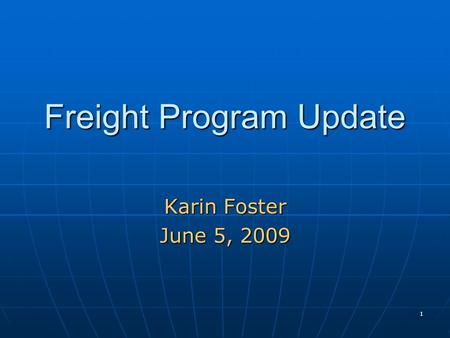 1 Freight Program Update Karin Foster June 5, 2009.