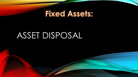 ASSET DISPOSAL. FIXED ASSETS Fixed assets are resources owned and controlled by the entity. Also known as tangible assets are assets expected to last.