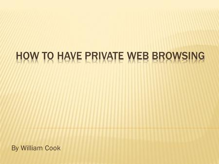 By William Cook.  How the internet works  How companies pay their bills  How to privately browse the internet.