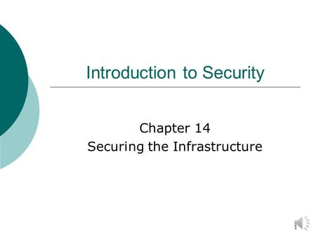 1 Introduction to Security Chapter 14 Securing the Infrastructure.