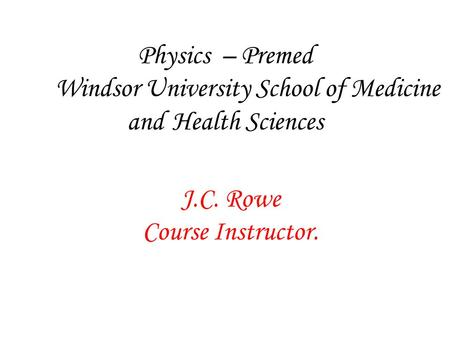 Physics – Premed Windsor University School of Medicine and Health Sciences J.C. Rowe Course Instructor.