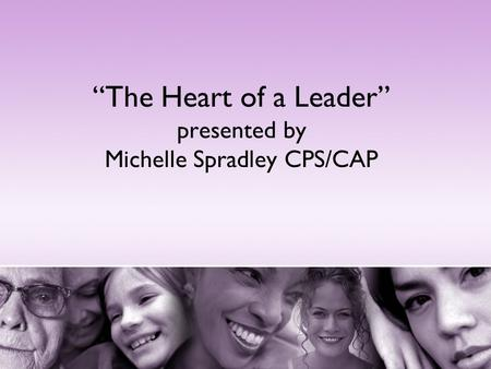 """The Heart of a Leader"" presented by Michelle Spradley CPS/CAP."