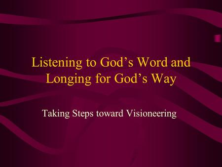 Listening to God's Word and Longing for God's Way Taking Steps toward Visioneering.