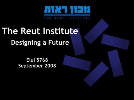 The Reut Institute Designing a Future Elul 5768 September 2008.