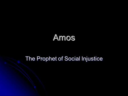 Amos The Prophet of Social Injustice. The words of Amos, who was among the sheepherders from Tekoa, which he envisioned in visions concerning Israel in.