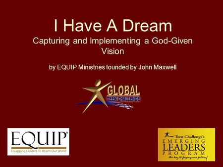 I Have A Dream Capturing and Implementing a God-Given Vision by EQUIP Ministries founded by John Maxwell 1.