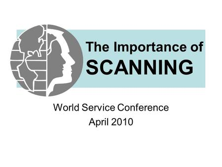 The Importance of SCANNING World Service Conference April 2010.