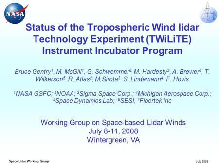 Space Lidar Working Group July 2008 Status of the Tropospheric Wind lidar <strong>Technology</strong> Experiment (TWiLiTE) Instrument Incubator Program Bruce Gentry 1,
