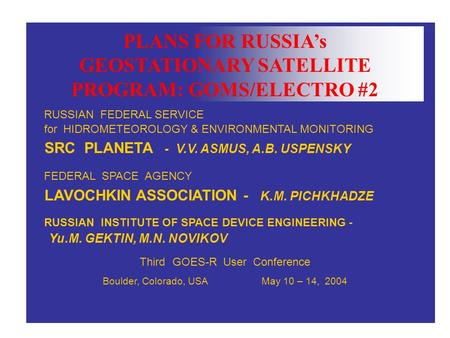 PLANS FOR RUSSIA's GEOSTATIONARY SATELLITE PROGRAM: GOMS/ELECTRO #2 RUSSIAN FEDERAL SERVICE for HIDROMETEOROLOGY & ENVIRONMENTAL MONITORING SRC PLANETA.