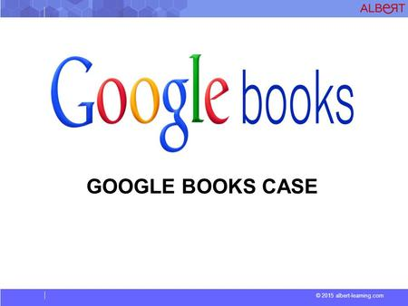 © 2015 albert-learning.com GOOGLE BOOKS CASE. © 2015 albert-learning.com Vocabulary Law suitA case in a court of law involving a claim, complaint, etc.,