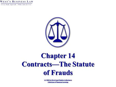 Chapter 14 Contracts—The Statute of Frauds. 2 §2: The Statute of Frauds To be enforceable, the following types of contracts must be in writing and signed: