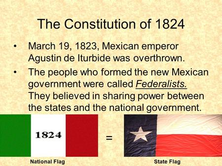 The Constitution of 1824 March 19, 1823, Mexican emperor Agustin de Iturbide was overthrown. The people who formed the new Mexican government were called.