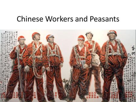 Chinese Workers and Peasants. Mao's Legacies Industrial development in 1950s – Modeled after the Soviet Union – Produced enlarged proletariat – Workers.