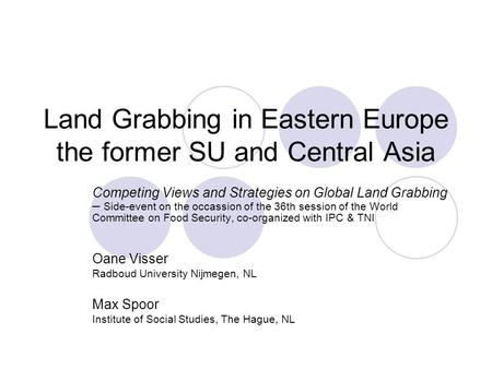 Land Grabbing in Eastern Europe the former SU and Central Asia Competing Views and Strategies on Global Land Grabbing – Side-event on the occassion of.