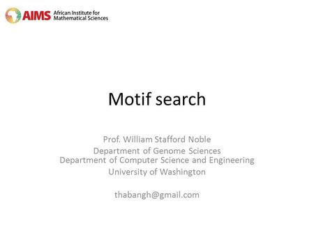 Motif search Prof. William Stafford Noble Department of Genome Sciences Department of Computer Science and Engineering University of Washington