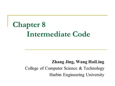 Chapter 8 Intermediate Code Zhang Jing, Wang HaiLing College of Computer Science & Technology Harbin Engineering University.
