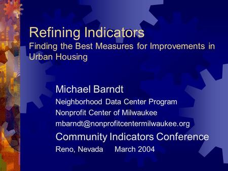 Refining Indicators Finding the Best Measures for Improvements in Urban <strong>Housing</strong> Michael Barndt Neighborhood Data Center Program Nonprofit Center of Milwaukee.