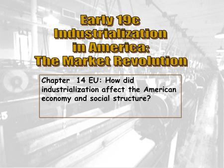 Chapter 14 EU: How did industrialization affect the American economy and social structure?