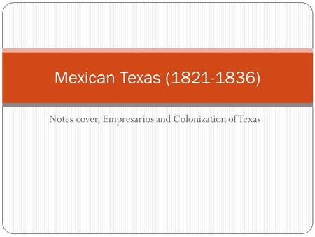 Notes cover, Empresarios and Colonization of Texas Mexican Texas (1821-1836)