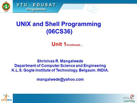 UNIX and Shell Programming (06CS36) Unit 1 Continued… Shrinivas R. Mangalwede Department of Computer Science and Engineering K.L.S. Gogte Institute of.