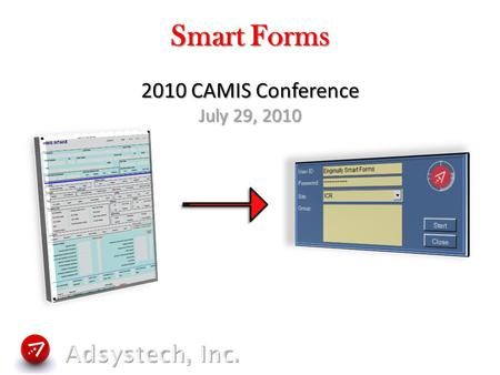 Smart Forms 2010 CAMIS Conference July 29, 2010.  Session Overview  Smart Form Process Flow  Understanding the Initial Procedures  Scan Process in.