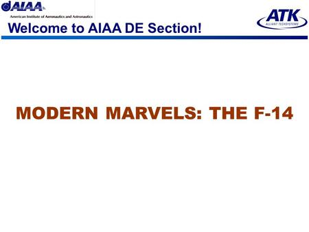 Welcome to AIAA DE Section! MODERN MARVELS: THE F-14.