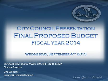 Christopher M. Quinn, MACC, CPA, CFE, CGFO, CGMA Finance Director Lina Williams Budget & Financial Analyst.