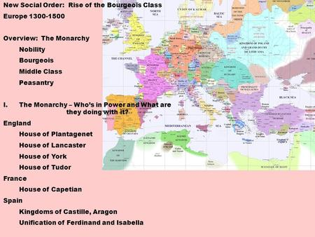 New Social Order: Rise of the Bourgeois Class Europe 1300-1500 Overview: The Monarchy Nobility Bourgeois Middle Class Peasantry I.The Monarchy – Who's.