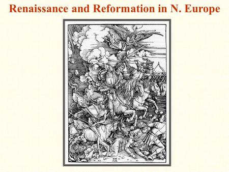 Renaissance and Reformation in N. Europe. Reformation in N. Europe Causes for the Reformation 1.Abuse of wealth and power by the church 2.Political issues.