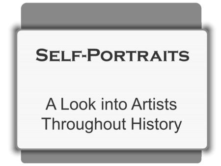 Self-Portraits A Look into Artists Throughout History.