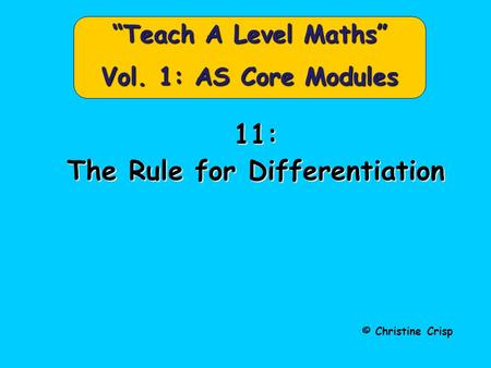 "11: The Rule for Differentiation © Christine Crisp ""Teach A Level Maths"" Vol. 1: AS Core Modules."