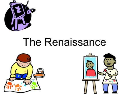 The Renaissance. Renaissance  time of creativity & change –Political –Social –Economic –Cultural.
