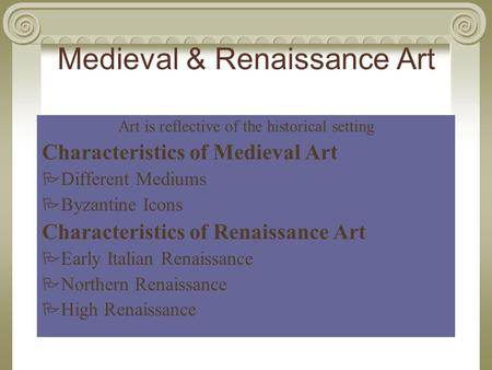 Medieval & Renaissance Art Art is reflective of the historical setting Characteristics of Medieval Art  Different Mediums  Byzantine Icons Characteristics.