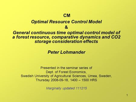 1 CM Optimal Resource Control Model & General continuous time optimal control model of a forest resource, comparative dynamics and CO2 storage consideration.