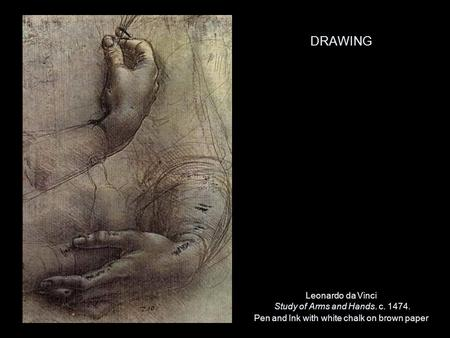 DRAWING Leonardo da Vinci Study of Arms and Hands. c. 1474. Pen and Ink with white chalk on brown paper.