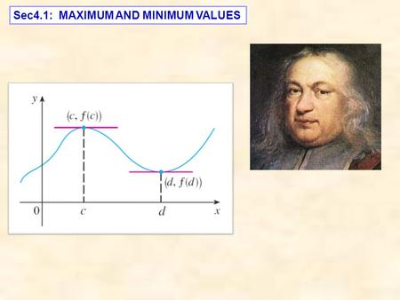 Sec4.1: MAXIMUM AND MINIMUM VALUES. absolute maximum global maximum local maximum relative maximum How many local maximum ??