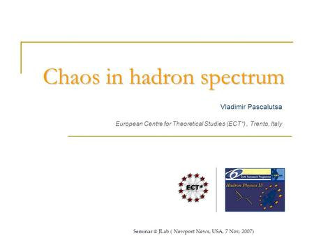Chaos in hadron spectrum Vladimir Pascalutsa European Centre for Theoretical Studies (ECT*), Trento, Italy Supported by JLab ( Newport News,
