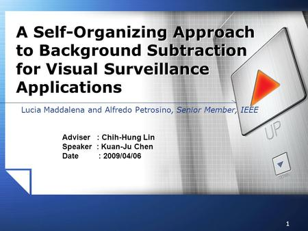 1 Lucia Maddalena and Alfredo Petrosino, Senior Member, IEEE A Self-Organizing Approach to Background Subtraction for Visual Surveillance Applications.