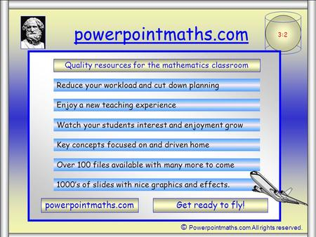 3:2 powerpointmaths.com Quality resources for the mathematics classroom Reduce your workload and cut down planning Enjoy a new teaching experience Watch.