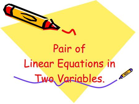 Pair of Linear Equations in Two Variables.. 1.Liner Equation The most general form of a linear equations is ax+by+c = 0 Where a,b,c, are real numbers.