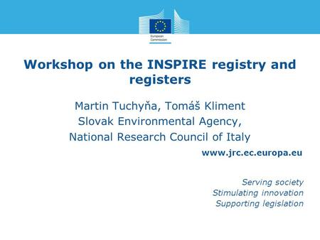Www.jrc.ec.europa.eu Serving society Stimulating innovation Supporting legislation Workshop on the INSPIRE registry and registers Martin Tuchyňa, Tomáš.