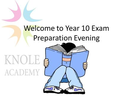 Welcome to Year 10 Exam Preparation Evening. Purpose of the meeting Explain the new examinations process Try to explain how students success will be displayed.