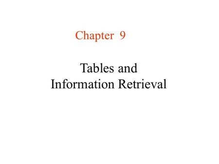 Chapter 9 Tables and Information Retrieval. Tables Introduction In chapter 7 we showed that –By use of key comparisons alone, it is impossible to complete.