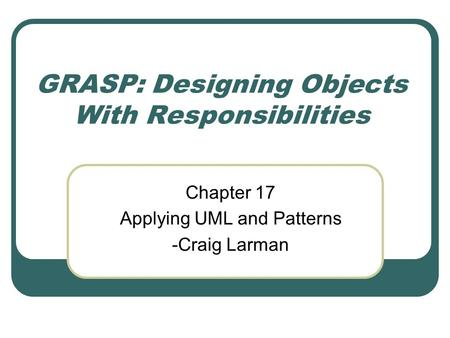 GRASP: Designing Objects With Responsibilities