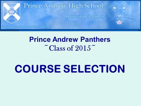 Prince Andrew Panthers ~Class of 2015~ COURSE SELECTION.