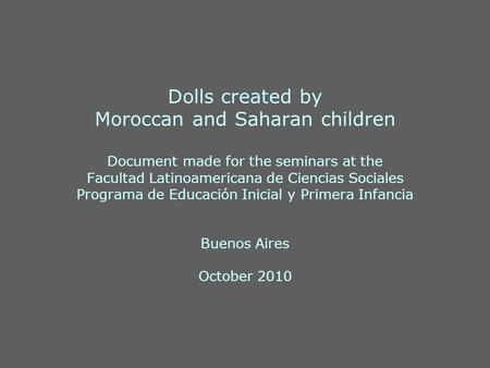 Dolls created by Moroccan and Saharan children Document made for the seminars at the Facultad Latinoamericana de Ciencias Sociales Programa de Educación.