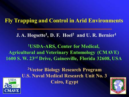 Fly Trapping and Control in Arid Environments J. A. Hogsette 1, D. F. Hoel 2 and U. R. Bernier 1 1 USDA-ARS, Center for Medical, Agricultural and Veterinary.